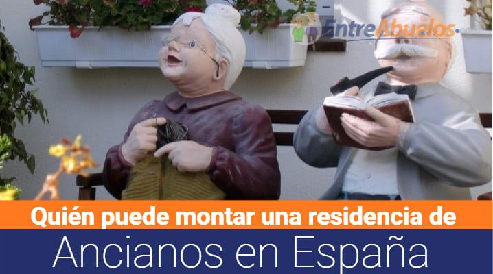 Quién puede montar una residencia de ancianos en España: Qué empleados se necesitan