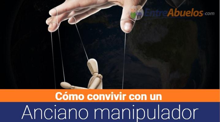 Cómo convivir con ancianos manipuladores: Como detectar si un anciano es manipulador