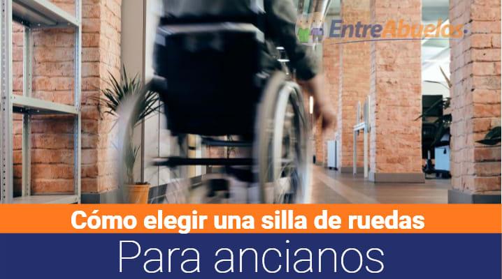 Cómo elegir una silla de ruedas para ancianos: Todos los tips a tener en cuenta